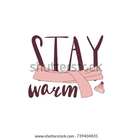 Hand drawn vector illustration with a quote Stay warm, knitted hat with a pompom, muffler. Isolated objects on white background. Design concept winter, autumn, children.
