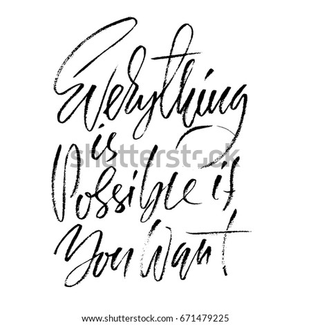 Hand drawn vector lettering. Motivation modern dry brush calligraphy. Handwritten quote. Home decoration. Printable phrase. Everything is possible if you want.