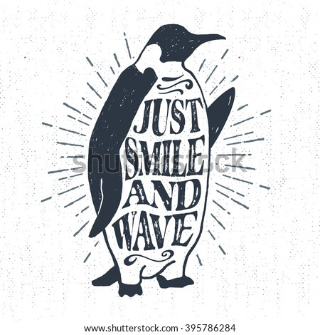 """Hand drawn vintage label, retro badge with emperor penguin textured vector illustration and """"Just smile and wave"""" lettering."""