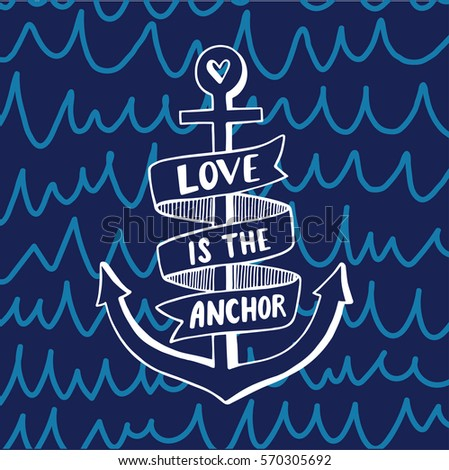 Hand drawn vintage label with an anchor and lettering. Love is the anchor.This illustration can be used as a print on T-shirts and bags.