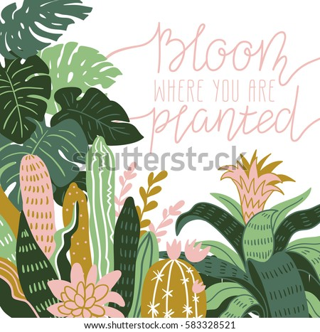 Hand drawn wild tropical house plants. Scandinavian style illustration, home decor. Vector print design with terrarium and lettering - 'bloom where you are planted'.