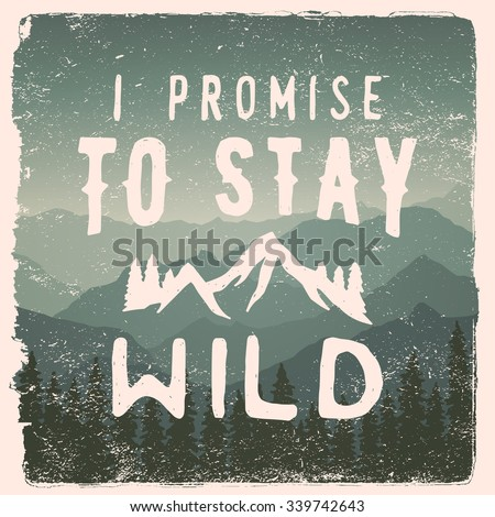 hand drawn wilderness, exploration quote. i promise to stay wild. artwork for wear. vector inspirational typography poster on mountain background