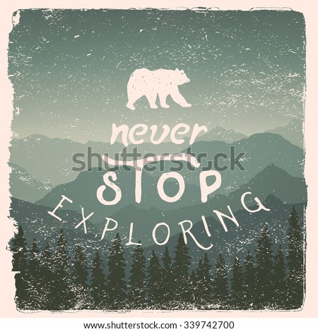 hand drawn wilderness, exploration quote. never stop exploring. artwork for wear. vector inspirational typography poster on mountain background