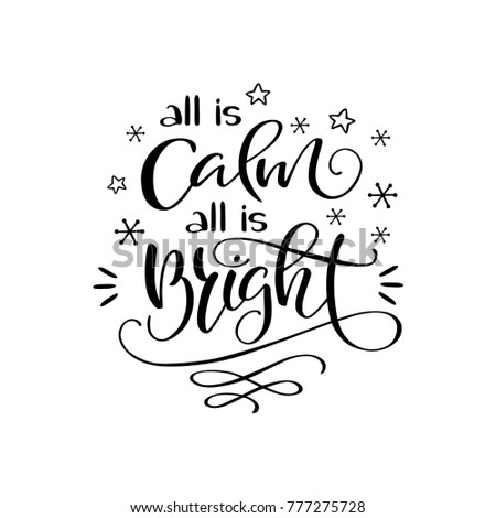"""Hand drawn winter holidays lettering """"All is calm, all is bright"""". Handwritten calligraphy design. Print for T-shirt, poster, greeting cards. Vector illustration"""