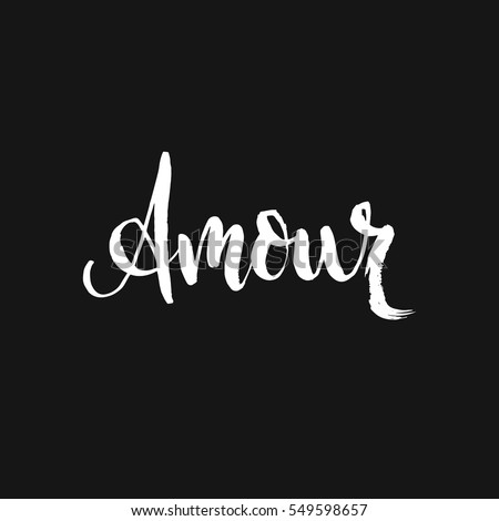 Hand drawn word. Brush pen lettering with phrase Amour.