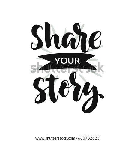 """Hand drawn word. Brush pen lettering with phrase """"share your story""""."""