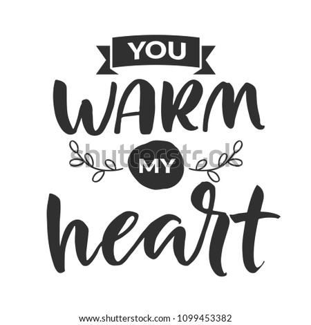 "Hand drawn word. Brush pen lettering with phrase "" you warm my heart """