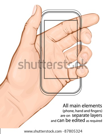 Hand holding mobile phone. Vector illustration. All main elements are on separate layers and can be edited as required