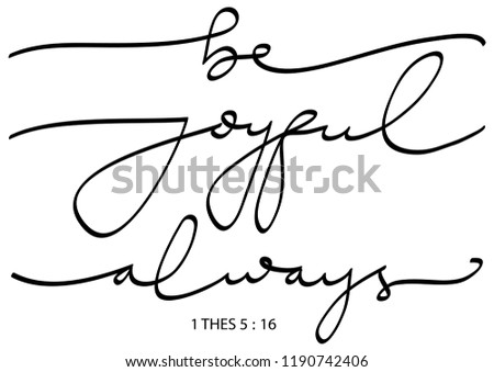 Hand Lettered Be Joyful Always.     Modern Calligraphy. Handwritten Inspirational Motivational Quote. Bible Quote