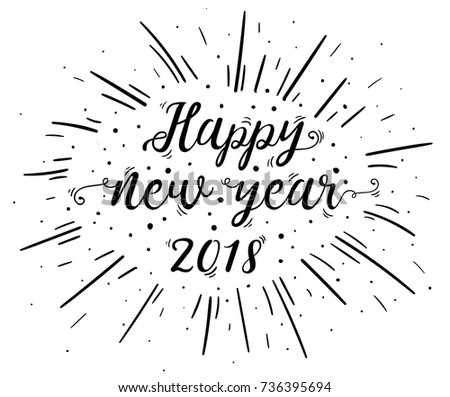 hand lettered happy new year 2018 text with firework burst for poster banner and holiday