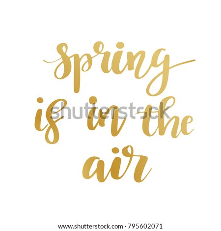 Hand lettered inspirational quote Spring is in the air. #795602071