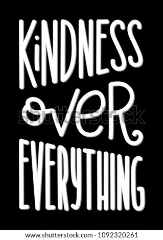 Hand Lettered Kindness Over Everything On White background. Handwritten Inspirational Motivational Quote. Printable Quote