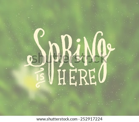 """Hand lettered style spring design on a blurred background. """"Spring is Here"""" typographic design card. EPS10 file, gradient mesh used."""