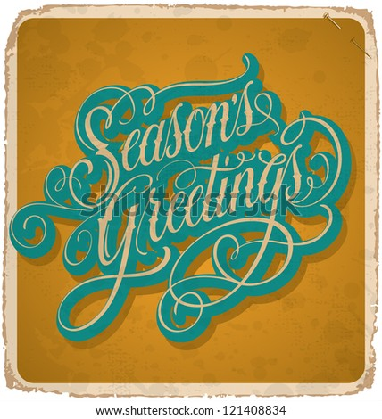 hand-lettered vintage SEASONS GREETINGS card - with handmade calligraphy, vector (eps10); grunge effects in a separate layer;