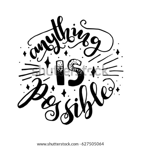 Hand Lettering. Anything is Possible with sparkle on white Background. Modern Calligraphy. Handwritten Inspirational motivational quote.