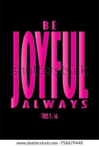 Hand lettering Be Joyful Always on Black background. Bible quote. Modern calligraphy. Motivational inspirational quote.