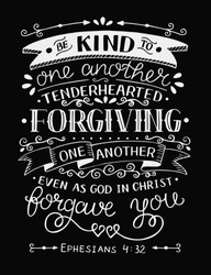 Hand lettering Be kind to one another, tenderhearted, forgiving even as God in Christ forgave you. Bible verse. Christian poster. New Testament. Grapics. Scripture print. Quote. Vintage