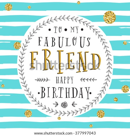 Hand lettering birthday greeting card. Birthday party invitation. To my fabulous friend. Happy Birthday. Modern design template.