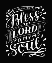 Hand lettering Bless the Lord, o my soul. Psalm. Biblical background. Christian poster. Testament. Modern calligraphy. Scripture prints. Quote. Bible verse