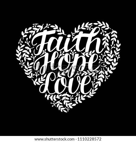 Hand lettering Faith, hope and love in shape of heart. Bible verse. Biblical background. Christian poster. New Testament. Modern calligraphy. Scripture prints. Graphic. Quote