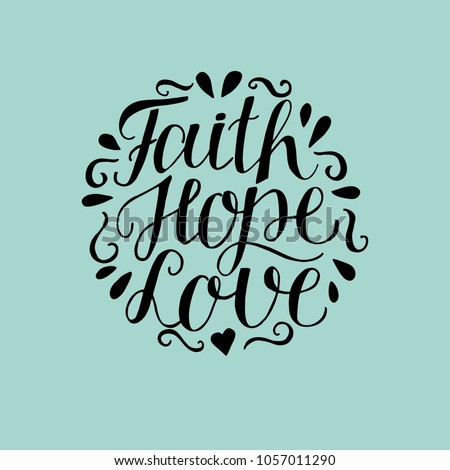 Hand lettering Faith, hope and love on blue background. Bible verse. Christian poster. New Testament. Modern calligraphy. Scripture prints. Card. Greeting. Quote