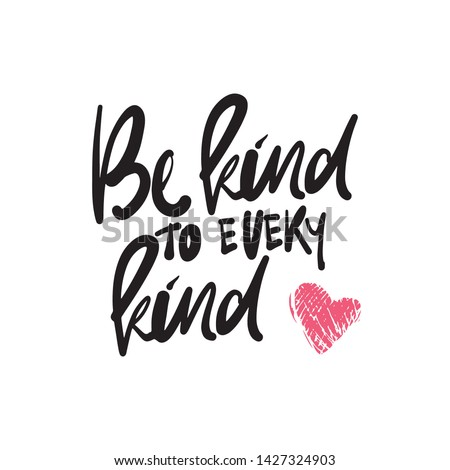 Hand lettering for your design. Be kind to every kind