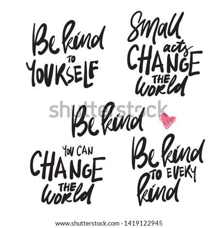 Hand lettering for your design. Be kind to yourself. Small acts can change the world. Be kind to every kind.