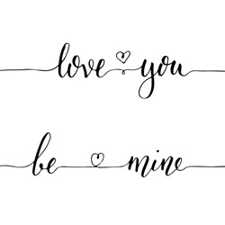 Hand lettering love you and be mine words, black ink, isolated on white background. Vector illustration. Can be used for Valentine's day design.