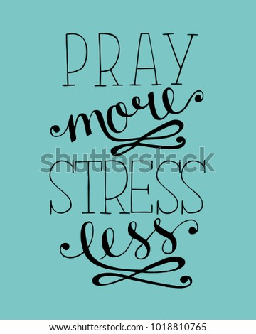 Hand lettering Pray more, stress less. Biblical background. Christian poster. Scripture. Modern calligraphy. Card