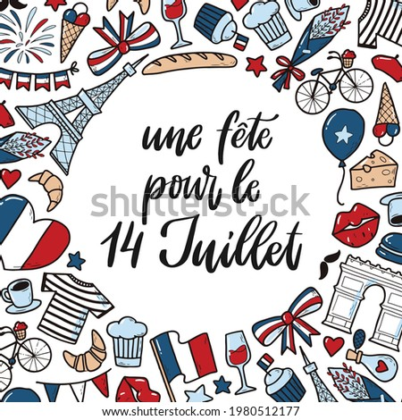 Hand lettering quote in French and frame of doodles 'Une fete pour le 14 Juillet' - translation: Holiday for July, 14. Bastille day greeting card, poster, print, invitation, template with copy space.  Photo stock ©