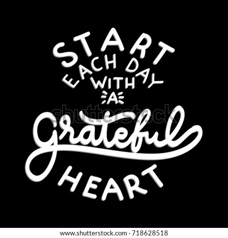 Hand Lettering Start Each Day With A Beautiful Heart on Black Background. Modern Calligraphy. Handwritten Inspirational Motivational Quote.