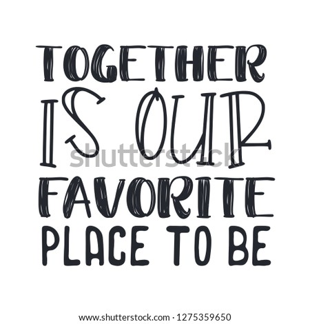 """Hand lettering typography family poster. Romantic family quote """" Together is our favorite place to be"""". For wedding or family posters, prints, cards. Vector family typography"""