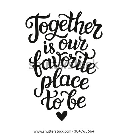 "Hand lettering typography poster. Romantic quote "" Together is our favorite place to be""  isolated. For wedding or family design, posters, cards, t shirts, home decorations, bags, pillows. Vector"