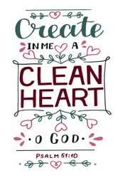 Hand lettering with Bible verse Create in me a clean heart o God. Biblical background. Modern calligraphy Scripture print. Christian poster. Motivational quote. Psalm