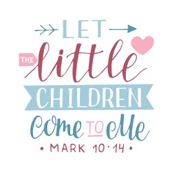 Hand lettering with bible verse Let the little children come to me. Biblical background. Christian baby poster.Modern calligraphy. Scripture print
