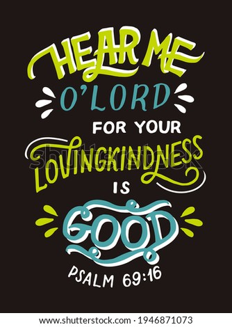 Hand lettering wth Bible verse Hear me, o Lord, for your lovingkindness is good. Biblical background. Christian poster. Testament. Scripture print. Card. Modern calligraphy. Motivational quote. Psalm Foto stock ©