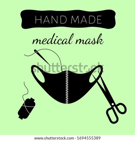 Hand made medical face mask. Illustration of a homemade mask with text, needle and thread, scissors, a spool of thread.Sew the mask yourself.Protection from coronavirus.Vector illustration, flat.