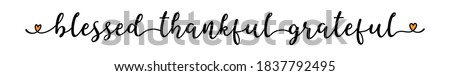 Hand sketched BLESSED THANKFUL GRATEFUL quote as banner. Lettering for poster, label, sticker, flyer, header, card Сток-фото ©