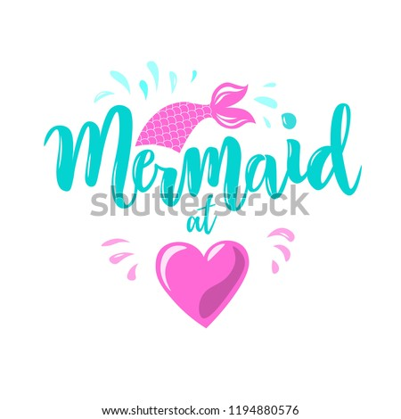 Hand sketched Mermaid at heart text. Lettering typography for t-shirt design, birthday party, greeting card, party invitation, logo, badge, patch, icon, banner template. Vector illustration.