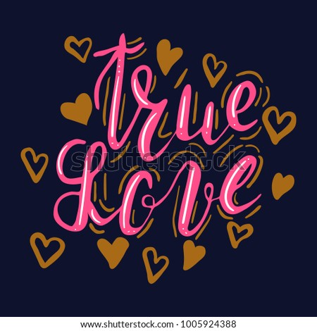 Hand written color lettering true love with hearts, inskription true love with decoration elements. Hand drawn calligraphy true love. Lettering for cards, T-shirts, bags, posters. Vector