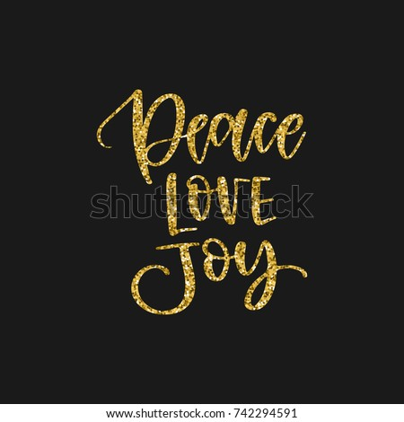 Hand written holiday phrase - Peace Love Joy. Golden glitter calligraphy isolated on black background. Great element for your Christmas design