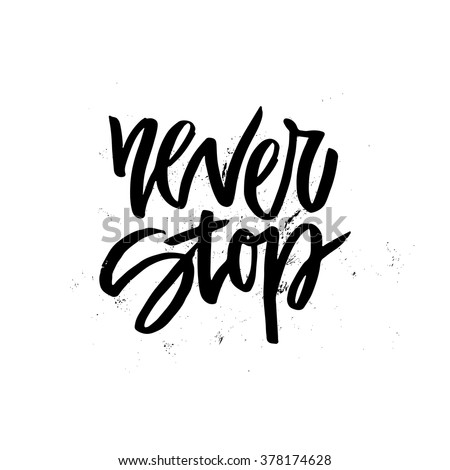 Handdrawn lettering of a phrase Never Stop. Unique typography poster or apparel design. Motivational t-shirt design. Vector art isolated on background. Inspirational quote.