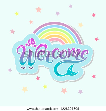 Handwriting Lettering Welcome With Mermaid Tail And Rainbow For Logo Baby Birthday