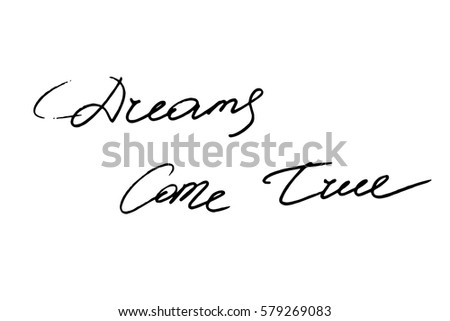 Handwriting text phrase quote dream calligraphy dreams come true handwritten black text on white background, vector. Each word is on a separate layer.
