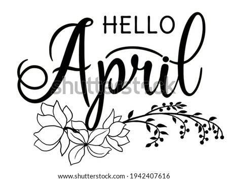 Handwritten, hello april, lettering message. April welcome quote with leaves . Modern lettering. Hello April design for cards, banners, posters.