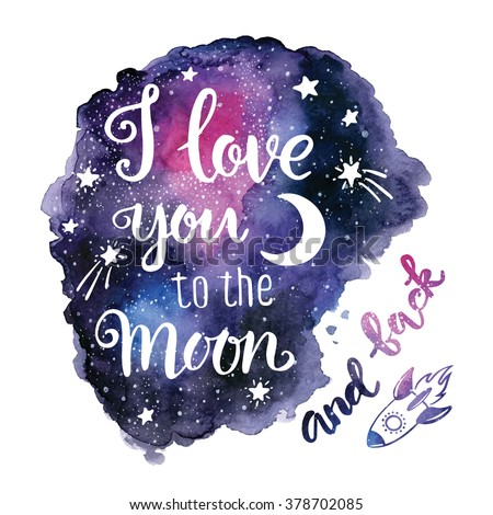 """Handwritten """"I love you to the moon and back"""" Valentine day card. modern calligraphy with hand painted watercolor space texture, hand drawn rocket, stars, moon."""