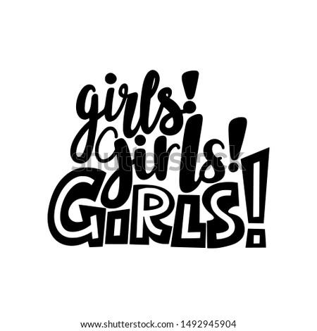 Handwritten lettering illustration with text GIRLS! GIRLS! GIRLS!. Women power, feminism and body positive theme
