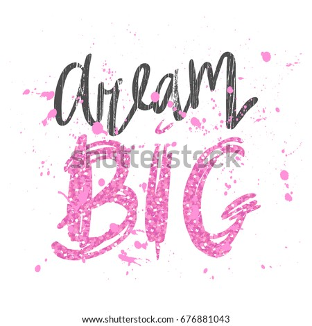 Handwritten lettering of inspirational quote 'Dream big' isolated on white background with color splashes and pink glitter texture .Design element with inspirational quote made in vector.