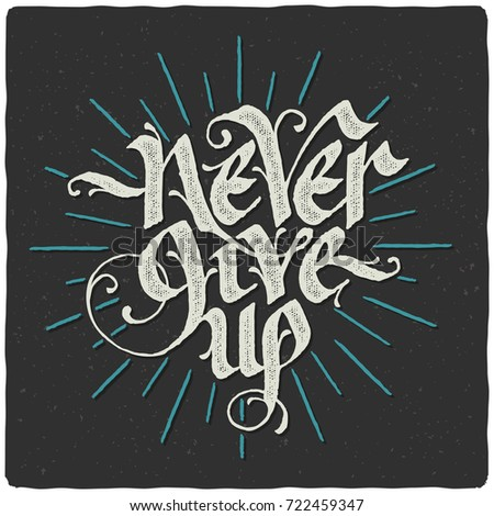 "Handwritten motivational quote, calligraphic lettering composition on noisy dark background with color strokes and text ""Never give up"""