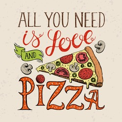 Handwritten quote All you need is love and pizza with illustration pizza slice. Hand drawn lettering for design t-shirt, poster, holiday card, brochures, menu cafe, pizzeria.